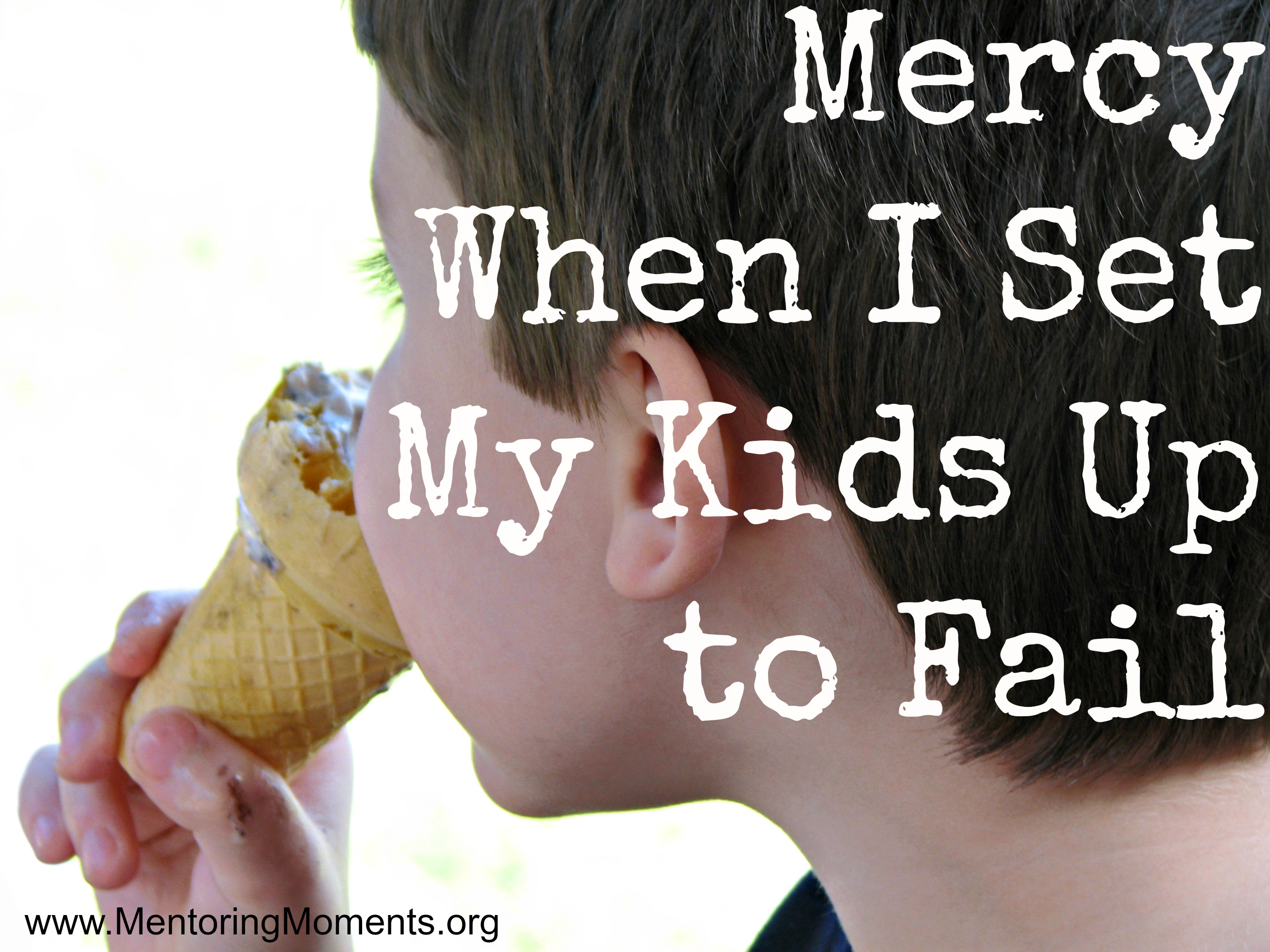 Mercy when I set my kids up to fail