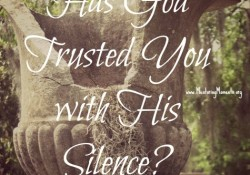 Has God Trusted You with His Silence?