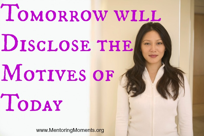 Tomorrow will Disclose the Motives of Today