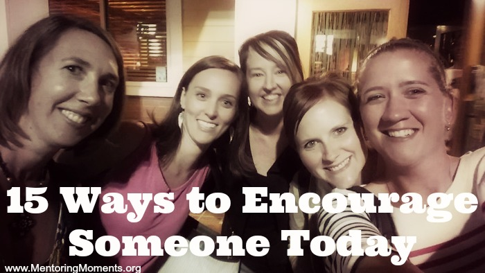 15 Ways to Encourage Someone Today