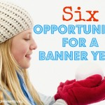 Six Opportunities for a Banner Year