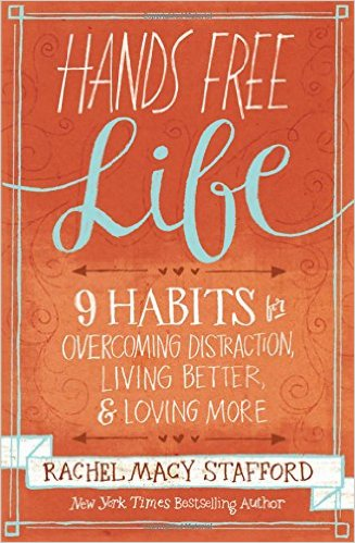 Hands Free Life by Rachel Macy Stafford
