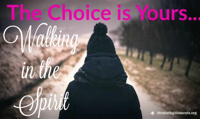 The Choice is Yours - Walking in the Spirit