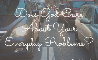 Does God Care About Your Everyday Problems?
