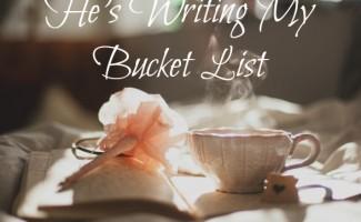 He's Writing My Bucket List