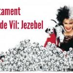Old Testament Cruella de Vil - Jezebel