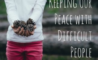 Keeping Our Peace with Difficult People
